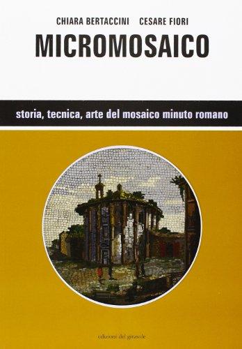 Micromosaico. Storia, Tecnica, Arte del Mosaico Minuto Romano.