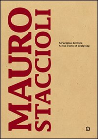 Mauro Staccioli. All'origine del fare. Ediz. italiana