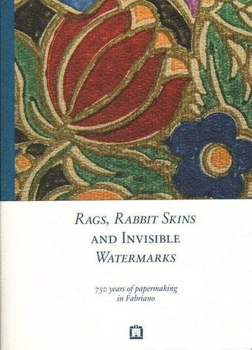 9788875704193: Rags, Rabbit Skins and Invisible Watermarks - 750 Years of Papermaking in Fabriano
