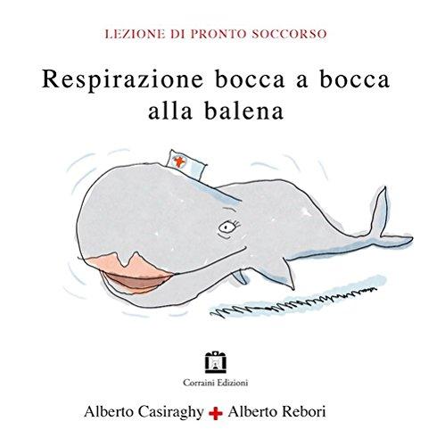 Respirazione bocca a bocca alla balena: Alberto Casiraghy; Alberto
