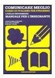 9788875730734: Comunicare meglio. Corso di italiano per stranieri. Livello intermedio. Manuale per l'insegnante