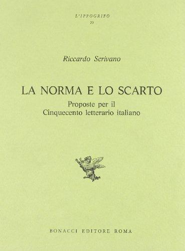 La norma e lo scarto. Proposte per il Cinquecento letterario italiano.: Scrivano,Riccardo.