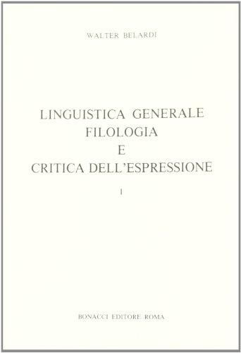 Linguistica generale filologia e critica dell'espressione.: Belardi,Walter.
