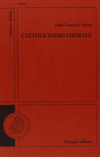 Cattolicesimo liberale. Saggi storico-politici.: Acton,John Emerich.
