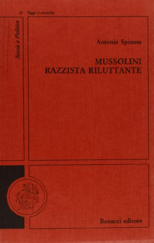 Mussolini: Razzista riluttante (Storia e politica) (Italian: Spinosa, Antonio