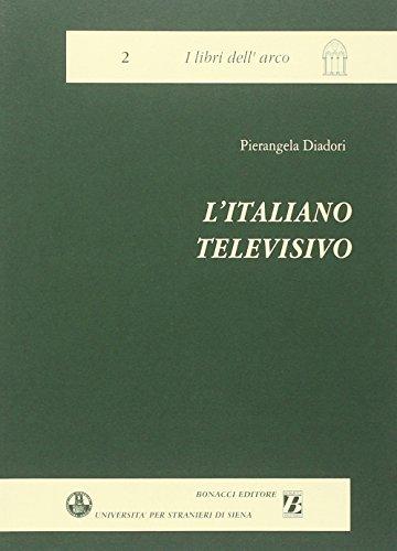 L'italiano televisivo. Aspetti linguistici, extralinguistici, glottodidattici.: Diadori, ...