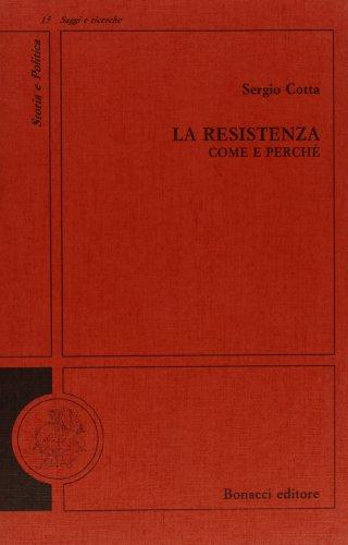 La Resistenza: come e perché.: Cotta,Sergio.