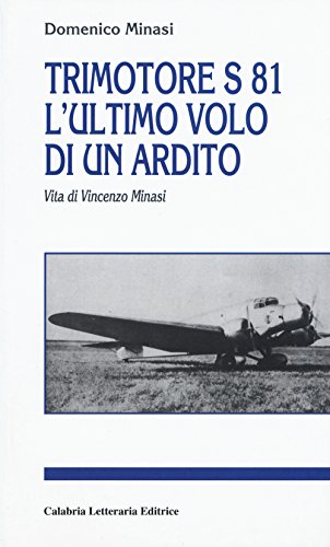 Trimotore S 81. L Ultimo Volo di: Minasi Domenico