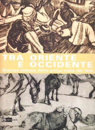 Tra Oriente e Occidente: Stampe italiane della prima meta del '900: Mapelli, Alida Moltedo et ...