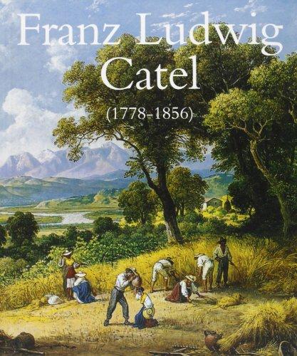 9788875750565: Franz Ludwig Catel (1778-1856). Paesaggista e pittore di genere. Ediz. illustrata