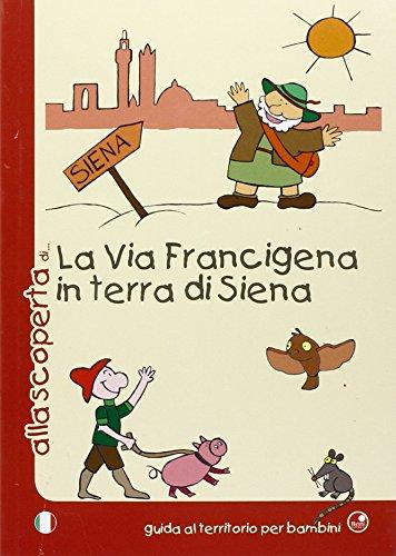 9788875762339: Alla scoperta della via Francigena in terra di Siena (Guida al territorio per bambini)