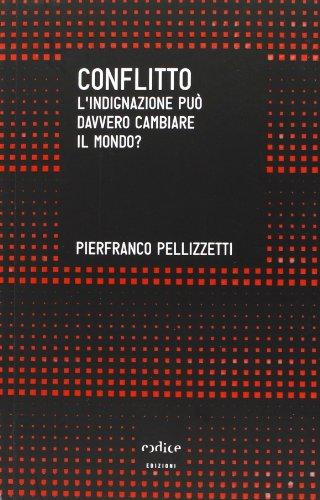 Conflitto. L'indignazione può davvero cambiare il mondo?: Pierfranco Pellizzetti
