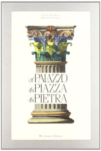 Il Palazzo di Piazza di Pietra, la camera di commercio e la borsa valori.: Altobelli,Cecilia. ...