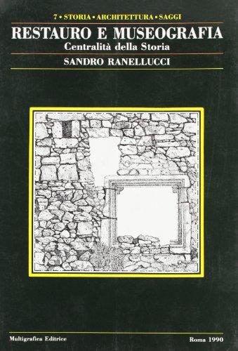 Restauro e Museografia. Centralità della Storia.: Ranellucci,S.
