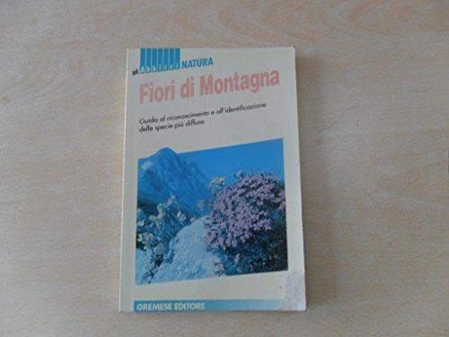 Fiori di montagna. Guida al riconoscimento e: Wendelberger,Elfrune.