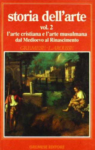 Storia dell'arte.Vol.II: l'arte cristiana e l'arte musulmana dal Medioevo al ...