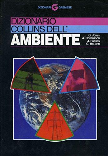 Dizionario Collins dell'ambiente.: Jones,G. Robertson,A. Forbes,J. Hollier,G.