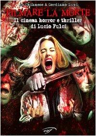 9788876061011: Filmare la morte. Il cinema horror e thriller di Lucio Fulci