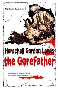 9788876061271: Herschell Gordon Lewis. The gorefather