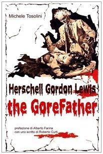 9788876061271: Herschell Gordon Lewis. The gorefather
