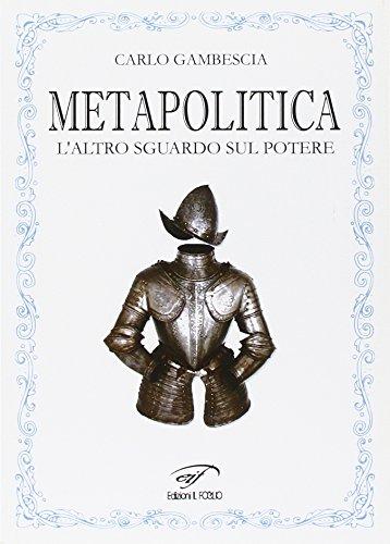 Metapolitica. L altro sguardo sul potere (Paperback): Carlo Gambescia