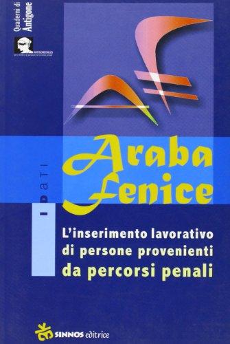9788876090059: Araba fenice. L'inserimento lavorativo di persone provenienti da percorsi penali