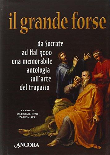 9788876109362: Il grande forse. Da Socrate a Hal 9000 una memorabile antologia sull'arte del trapasso