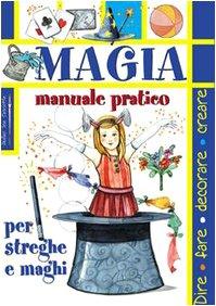 Magia. Manuale pratico per streghe e maghi.