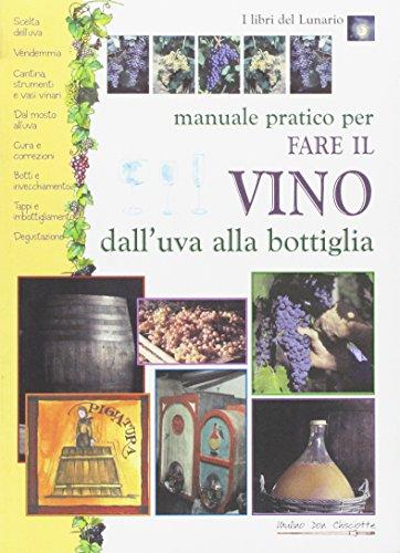 9788876110412: Manuale pratico per fare il vino dall'uva alla bottiglia