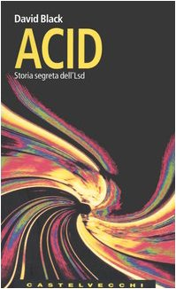 Acid. Storia segreta dell'Lsd (8876150803) by David Black