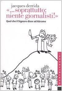 «... Soprattutto: niente giornalisti!». Quel che il Signore disse ad Abramo (8876151222) by Jacques Derrida
