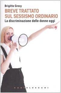9788876153600: Breve trattato sul sessismo ordinario. La discriminazione delle donne oggi