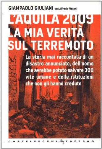 9788876153723: L'Aquila 2009. La mia verità sul terremoto