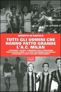 9788876156182: Tutti gli uomini che hanno fatto grande l'A. C. Milan
