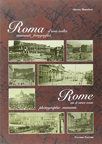 Rome As It Once Was: Photographic Moments: Alberto Manodori