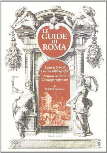 9788876214271: Le guide di Roma. Ludwig Schudt e la sua biografia. Lettura critica e catalogo ragionato