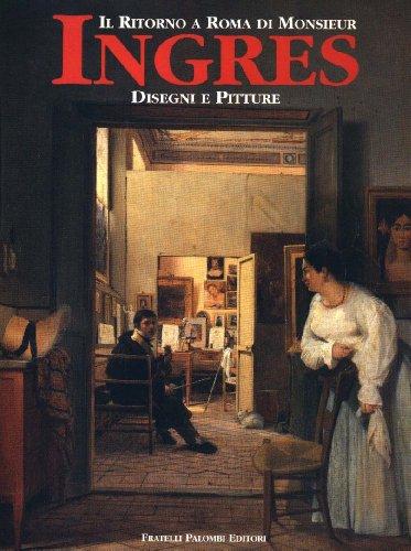 Il ritorno a Roma di monsieur Ingres. Disegni e pitture. Dessins et peintures.: Catalogo della ...