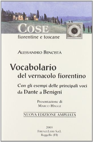 9788876220081: Vocabolario del vernacolo fiorentino. Con gli esempi delle principali voci da Dante a Benigni
