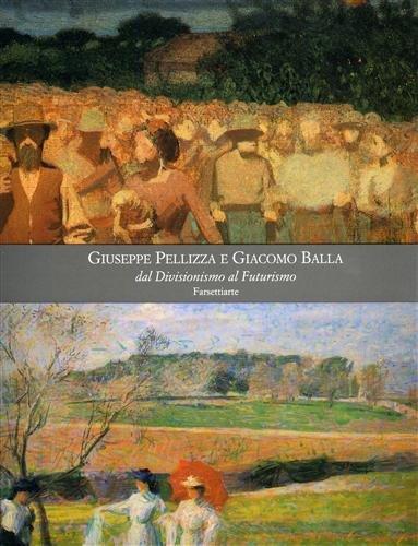 9788876221279: Giuseppe Pellizza e Giacomo Balla. Dal Divisionismo al Futurismo