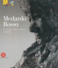 Medardo Rosso: Le Origini Della Scultura Moderna: Caramel, Luciano