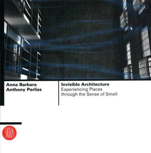 9788876242670: Invisible Architecture: Experiencing Places through the Sense of Smell