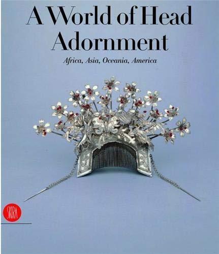 World of Head Ornaments : Africa, Asia, Oceania, America: Van Cutsem, Anne