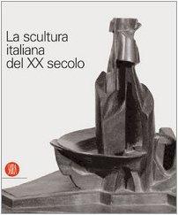 9788876243714: La scultura italiana del XX secolo. Progetto di Arnaldo Pomodoro. Ediz. illustrata