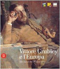 Vittore Grubicy e l'Europa: Alle radici del divisionismo: Quinsac, Annie-Paule