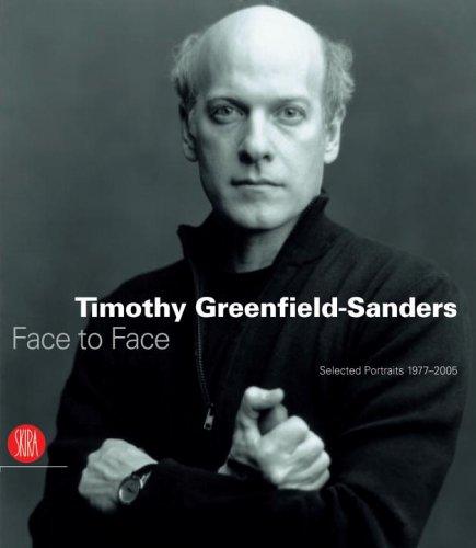Timothy Greenfield-Sanders: Face to Face Selected Portraits 1977-2005: Paparoni, Demetrio; Mercurio...