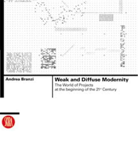 Weak and Diffuse Modernity: The World of Projects at the Beginning of the 21st Century (Skira ...