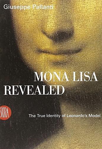 Mona Lisa Revealed: The True Identity of Leonardo's Model: Pallanti, Giuseppe