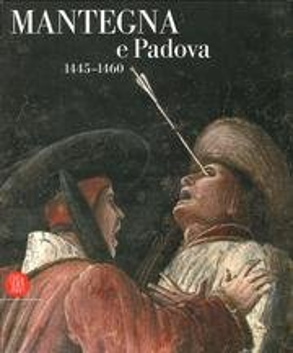 Mantegna e Padova 1445-1460: Banzato, Davide; Salmazo, Alberta De Nicolo; Spiazzi, Anna Maria