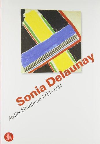 SONIA DELAUNAY. Atelier simultané, 1923-1934: MALOCHET ( Annette ) & BIANCHI ( Matteo ) [ ed...