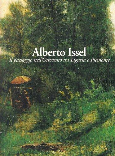 9788876247620: Alberto Issel. Il paesaggio nell'Ottocento tra Liguria e Piemonte. Catalogo della mostra (Rapallo, 29 aprile-30 luglio 2006)